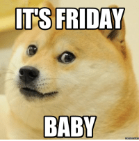 ITS FRIDAY  BABY  memes.com