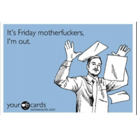 friday motherfuckers stay safe!! 🍻🍻🍻: It's Friday motherfuckers,  I'm out.  your  e cards  some ecards com friday motherfuckers stay safe!! 🍻🍻🍻
