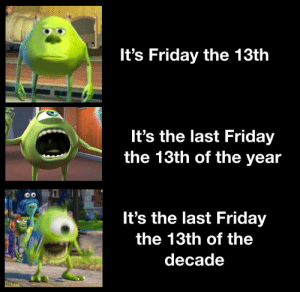 Happy Friday the 13th: It's Friday the 13th  It's the last Friday  the 13th of the year  It's the last Friday  the 13th of the  decade  Н Happy Friday the 13th