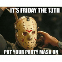 Party Mask Time!  General Manager  Bon John: \IT'S FRIDAY THE 13TH  PUT YOUR PARTY MASK ON Party Mask Time!  General Manager  Bon John