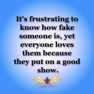 Fake, Memes, and Good: It's frustrating to  know how fake  someone is, yet  everyone loves  them because  they put on a good  show.  Purple'Slowe  THE <3