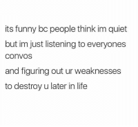Starbucks, Converse, and Quiet: its funny bc people think im quiet  but im just listening to everyones  COnVOS  and figuring out ur weaknesses  to destroy u later in life Comment a story about a funny, weird, cute or cringey conversation you eavesdropped on at work 😼 BaristaLife {📸: u-tomthefnkid on r-Starbucks subreddit}