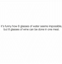 🤔 goodgirlwithbadthoughts 💅🏼: it's funny how 8 glasses of water seems impossible,  but 8 glasses of wine can be done in one meal 🤔 goodgirlwithbadthoughts 💅🏼