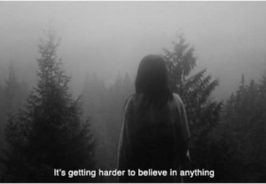 Getting Harder: It's getting harder to believe in anything