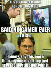 Lol, Never, and Gamer: IT'S GETTING LATENOW  SHOULD GO TO BED  SAIDINO GAMER EVER  False  rsUnite  Gamers say this more  thananvone else, they just  never followthroughwith it
