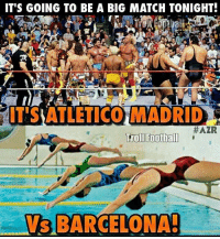 Barcelona, Memes, and Troll: IT'S GOING TO BE A BIG MATCH TONIGHT!  ITSAATLETICO MADRID  #AZR  Troll Football  BARCELONA!  VS Atletico Madrid vs Barcelona! 😂😂😂 🔻FOOTBALL EMOJIS -> LINK IN OUR BIO! ⚽️❤️