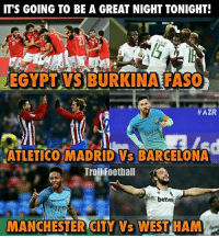 Memes, Manchester City, and Atletico: IT'S GOING TO BE A GREAT NIGHT TONIGHT!  AEGYPT AVS BURKINA FASO  #AZR  ATLETICO MADRID VS BARCELONA  beltway  ETIRAV  MANCHESTER CITY vs WEST HAM Which Match are you excited for?