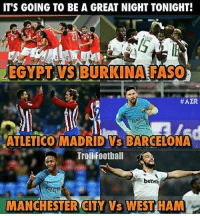 Memes, Egypt, and Atletico: IT'S GOING TO BE A GREAT NIGHT TONIGHT!  EGYPT VS BURKINA FASO  #AZR  ATLETICO MADRID VS BARCELONA  betway  MMANCHESTER CITY VS WEST HAM Tonight!🔥🙌 Follow @memes.futbal
