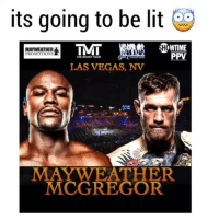 Funny, Lit, and Mayweather: its going to be lit  HowTME  MAYWEATHER  PPV  PROMOTIONS  LAS VEGAS, NV  MAwwEATHER  MCGREGOR Lets go this fight is going to be lit 👀👀