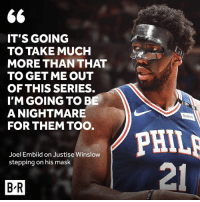 Justise Winslow, Mask, and Nightmare: IT'S GOING  TO TAKE MUCH  MORE THAN THAT  TO GET ME OUT  OF THIS SERIES.  I'M GOING TOB  A NIGHTMARE  FOR THEM TOO  PHIL  21  Joel Embiid on Justise Winslow  stepping on his mask  B R Embiid's going nowhere.