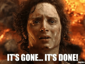 Lord of the Rings, Ace, and Gone: IT'S GONE.. IT'S DONE!  Img Ace When the prequelmemes circle jerk leaves the sub.
