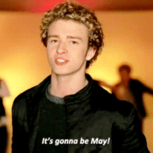 Its Gonna Be: It's gonna be May!