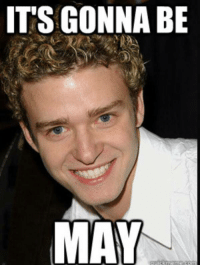 its gonna be may: IT'S GONNA BE  MAY