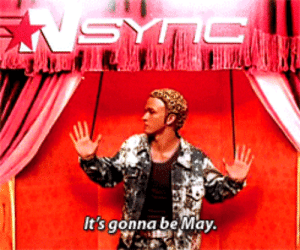 thatcrazywhoviangirl: do-you-have-a-flag:  tomorrow  Always reblog NSYNC the day before May : It's gonna be May thatcrazywhoviangirl: do-you-have-a-flag:  tomorrow  Always reblog NSYNC the day before May