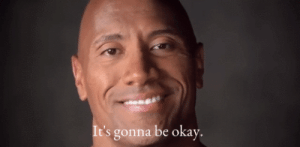The Rock, Tumblr, and Blog: It's gonna be okay calculatedmadness: toxicreject1:  scarygoodfanfics:   milkozude: i really needed this today, so for anyone else who might  Thanks I needed this also. I'll pass it on   Just the Rock blessing your feed   Thanks, Mr. The Rock.