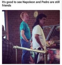 Friends, Funny, and Lmao: It's good to see Napoleon and Pedro are still  friends Lmao😂😂😂💯