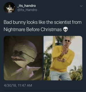 They really did Bad Bunny dirty 😭: its_handro  @lts_Handro  Bad bunny looks like the scientist from  Nightmare Before Christmas  4/30/18, 11:47 AM They really did Bad Bunny dirty 😭