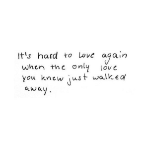 http://iglovequotes.net/: it's hard to lwve again  when tne only Lou t  you knew iust walk e of  way http://iglovequotes.net/