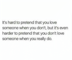 Love, You, and Really: It's hard to pretend that you love  someone when you don't, but it's even  harder to pretend that you don't love  someone when you really do.