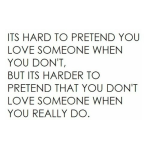 https://iglovequotes.net/: ITS HARD TO PRETEND YOU  LOVE SOMEONE WHEN  YOU DON'T,  BUT ITS HARDER TO  PRETEND THAT YOU DONT  LOVE SOMEONE WHEN  YOU REALLY DO https://iglovequotes.net/