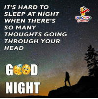 Head, Sleep, and Indianpeoplefacebook: IT'S HARD TO  SLEEP AT NIGHT  WHEN THERE'S  SO MANY  THOUGHTS GOING  THROUGH YOUR  HEAD  LAUGHINO  Colours  NIGHT