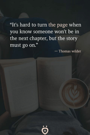 "Harding: ""It's hard to turn the page whein  you know someone won't be in  the next chapter, but the story  must go on.""  - Thomas wilder"