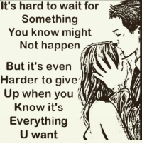 Memes, 🤖, and Soulmate: It's hard to wait for  Something  You know might  Not happen  But it's even  Harder to give  Up when you  Know it's  Everything  U want Tag someone Check out all of my prior posts⤵🔝 Positiveresult positive positivequotes positivity life motivation motivational love lovequotes relationship lover hug heart quotes positivequote positivevibes kiss king soulmate girl boy friendship