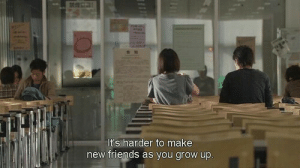 Friends, Grow, and Make: It's harder to make  new friends as you grow up.