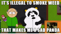 sad panda: IT'S ILLEGAL TO SMOKE WEED  THAT MAKES MEA SAD PANDA