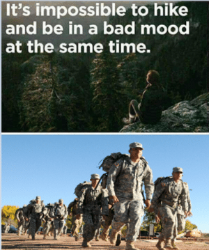 Bad, Mood, and True: It's impossible to hike  and be in a bad mood  at the same time. I dont think thats true