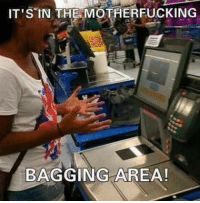 Dank, 🤖, and Bags: IT'S IN THE MOTHERFUCKING  BAGGING AREA! Ugh!!