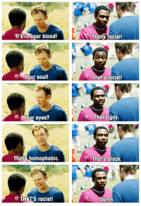 Bloods, Community, and Funny: It's in your blood!  Your soul!  Your eyes?  That's homophobic.  THAT'S racist!  Thats racist!  That's racist!  Thars gay  That's black  Damn Community at it's best