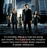 Inception: It's incredibly difficult to read text during  your dreams. This is precisely why 'Inception'  doesn't have even a single dream sequence  of people reading text.  fb.com/facts weird