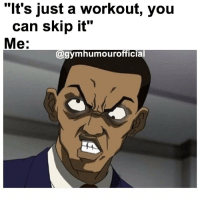 """Memes, 🤖, and Can: It's just a workout, you  can skip it""""  Me:  @gymhumourofficial A N G E R Y😡"""