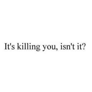 https://iglovequotes.net/: It's killing you, isn't it? https://iglovequotes.net/