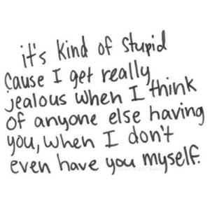 https://iglovequotes.net/: it's Kind of stupid  Çause I get really,  Jealous when I'think  of anyone else having  you, when I don't  éven have you myself. https://iglovequotes.net/