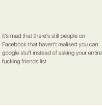 Facebook, Friends, and Fucking: It's mad that there's still people on  Facebook that haven't realised you can  google stuff instead of asking your entire  fucking friends list No one cares about your Groupon questions Susan!! 😂 rp & follow @thespeckyblonde 💖 @thespeckyblonde 💅🏽 @thespeckyblonde