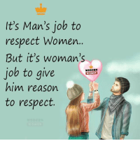 respect women: It's Man's job to  respect Women  But it's woman's  job to give  MODERN  WOMEN  him reason  to respect