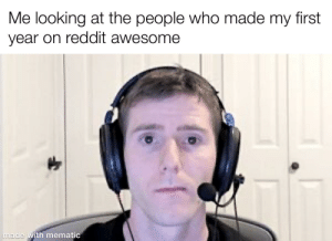 Its me first year on reddit. thank you guys for making good content and making this social media platform way, WAY better than instagram.: Its me first year on reddit. thank you guys for making good content and making this social media platform way, WAY better than instagram.