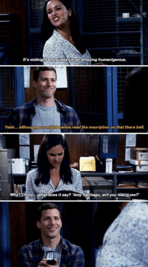 Brooklyn Nine-Nine: It's midnight souguessim an amazing human/genius.  Yeah...  ht wanna read the inscription on that there belt.  Why  whatdoes it say? 'Amy Santiago, will you macry me? Brooklyn Nine-Nine
