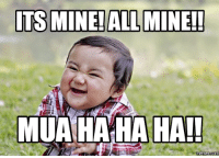 hahaha: ITS MINEALL MINE!  MUA HAHAHA!!  Memes  Coma