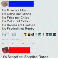 Shooting Range: It's Mom not Mum  It's Chips not Crisps  It's Fries not Chips  It's Color not Colour  It's Soccer not Football  It's Football not Rugby  950 AM-29 Aug 2015  t3  It's School not Shooting Range