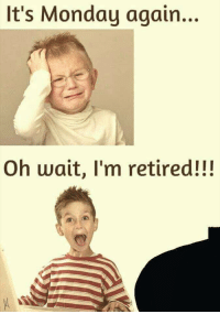 Friends, Monday, and Terrible Facebook: It's Monday again...  Oh wait, I'm retired!!!