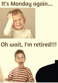 Bad, Memes, and Monday: It's Monday again...  Oh wait, I'm retired!!!