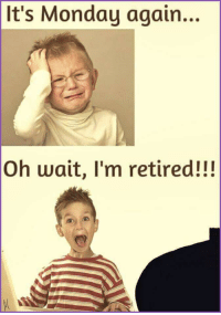 Monday, Terrible Facebook, and Gem: It's Monday again...  Oh wait, I'm retired!!! One of my grandparents shared this gem