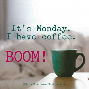 Its Monday: It's Monday.  I have coffee.  BOOM!  @SlenderSuzie| www.SlenderSuzie.com
