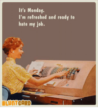 Memes, Monday, and 🤖: It's Monday.  I'm refreshed and ready to  hate my job.  CARD