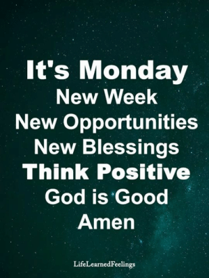 Opportunities: It's Monday  New Week  New Opportunities  New Blessings  Think Positive  God is Good  Amen  LifeLearnedFeelings
