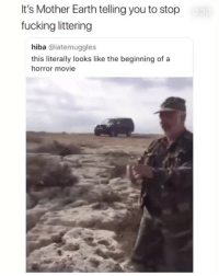 Fucking, Earth, and Movie: It's Mother Earth telling you to stop  fucking littering  hiba @iatemuggles  this literally looks like the beginning of a  horror movie 😂😂😂😂😂