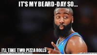 Beard, James Harden, and Meme: IT'S MY BEARD-DAY SO  ILL TAKE TWO PIZZA ROLLS  Brought By Face  com/NBAMemes Happy BEARD-Day James Harden! http://whatdoumeme.com/meme/yq8yv8